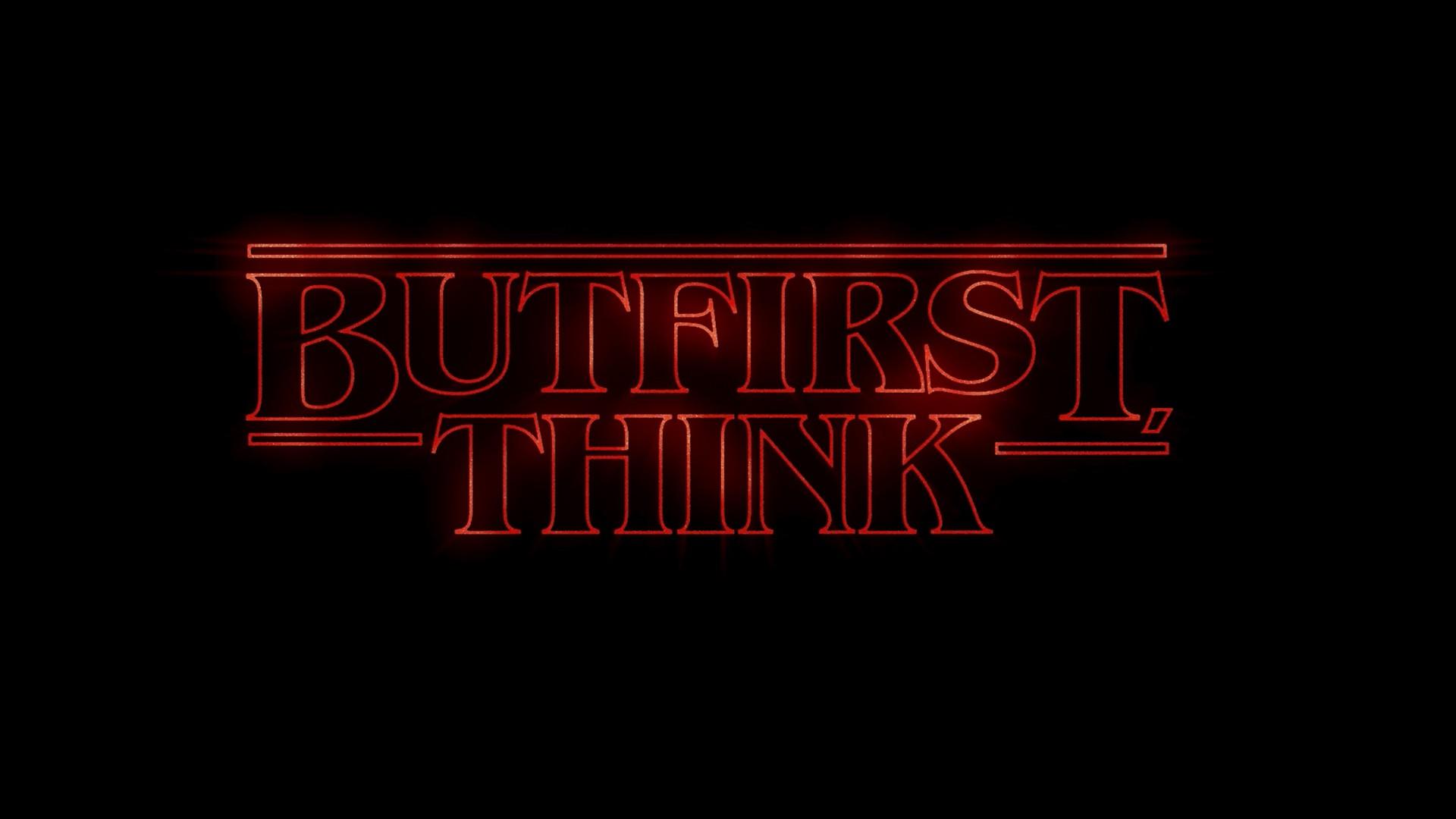 Butfirst_Think